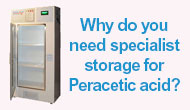 Why do you need specialist storage for Peracetic acid